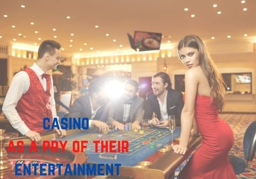 They have actually taken casino as a pry of their entertainment